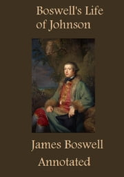 Boswell's Life of Johnson (Annotated) ebook by James Boswell