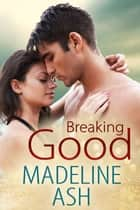 Breaking Good ebook by Madeline Ash