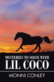 Mysteries to Solve with Lil Coco ebook by Monni Conley