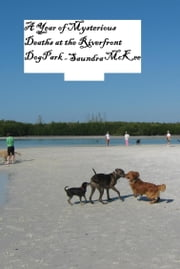 A Year of Mysterious Deaths at the Riverfront Dog Park ebook by Saundra McKee