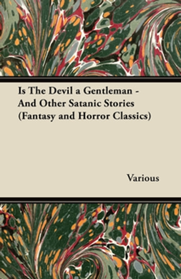 Is the Devil a Gentleman - And Other Satanic Stories (Fantasy and Horror Classics) ebook by Various Authors