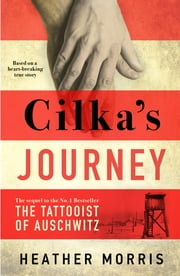 Cilka's Journey - The Sunday Times bestselling sequel to The Tattooist of Auschwitz ebook by Heather Morris