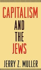 Capitalism and the Jews ebook by Jerry Z. Muller