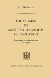 The Origins of American Philosophy of Education - Its Development as a Distinct Discipline, 1808–1913 ebook by Joseph James Chambliss