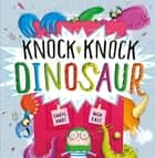 Knock Knock Dinosaur ebook by Caryl Hart, Nick East