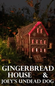 Gingerbread House & Joey's Undead Dog ebook by Kater Cheek