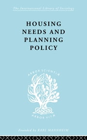 Housing Needs and Planning Policy - Problems of Housing Need & `Overspill' in England & Wales ebook by J Barry Cullingworth,J.B. Cullingworth