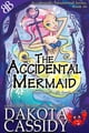 The Accidental Mermaid - Paranormal Mermaid Shapeshifters Romantic Comedy Fairy Tale ebook by Dakota Cassidy