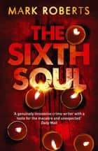 The Sixth Soul - Brilliant page turner - a dark serial killer thriller with a twist ebook by Mark Roberts
