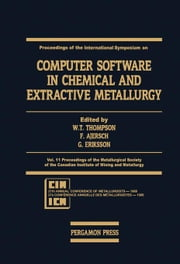 Proceedings of the International Symposium on Computer Software in Chemical and Extractive Metallurgy: Proceedings of the Metallurgical Society of the ebook by Thompson, W.T.