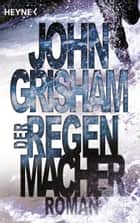 Der Regenmacher ebook by John Grisham