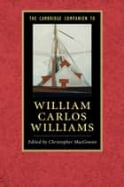 The Cambridge Companion to William Carlos Williams ebook by Christopher MacGowan
