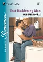 That Maddening Man ebook by Debrah Morris