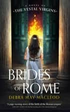 Brides of Rome - A Novel of the Vestal Virgins ebook by Debra May Macleod