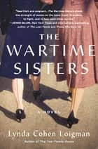 The Wartime Sisters - A Novel ebook by Lynda Cohen Loigman