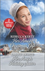 Her Amish Christmas Gift and Her Amish Holiday Suitor - A 2-in-1 Collection ebook by Rebecca Kertz, Carrie Lighte