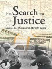 The Search for Justice: Sequel to Shootout at Miracle Valley ebook by William R. Daniel