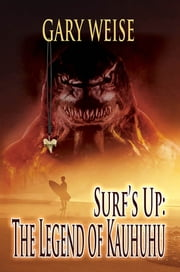 Surf's Up: The Legend of Kauhuhu ebook by Gary Weise