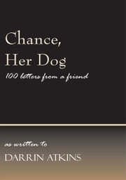 Chance, Her Dog ebook by as written to Darrin Atkins