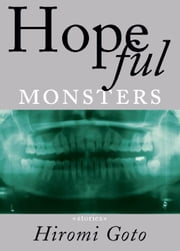 Hopeful Monsters - Stories ebook by Hiromi Goto