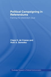 Political Campaigning in Referendums - Framing the Referendum Issue ebook by Holli A. Semetko,Claes H. de Vreese