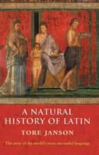A Natural History of Latin ebook by Tore Janson