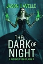 The Dark of Night - A Dark Night Thriller, #3 ebook by Jason LaVelle