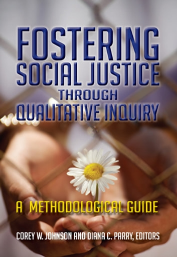 Fostering Social Justice through Qualitative Inquiry - A Methodological Guide ebook by