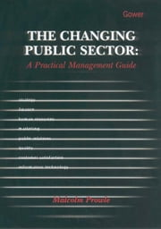 The Changing Public Sector: A Practical Management Guide ebook by Malcolm Prowle