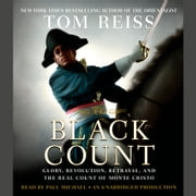 The Black Count - Glory, Revolution, Betrayal, and the Real Count of Monte Cristo audiobook by Tom Reiss