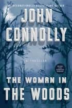 The Woman in the Woods - A Thriller ebook by John Connolly