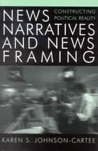 News Narratives and News Framing ebook by Karen S. Johnson-Cartee
