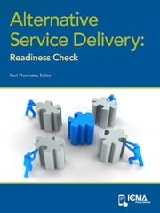 Alternative Service Delivery: Readiness Check ebook by Gerald  T.  Gabris,Heidi   O. Koenig,Kurt  Thurmaier,Craig  S.  Maher,Kimberly  L.  Nelson,Katherine  A.  Piker,Alicia   Schatteman,Dawn  S.  Peters,Craig  Rapp
