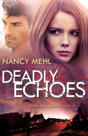 Deadly Echoes (Finding Sanctuary Book #2) ebook by Nancy Mehl