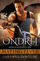 Ondrej: Drago Knights MC - Mating Fever ebook by