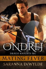 Ondrej: Drago Knights MC - Mating Fever ebook by Saranna DeWylde