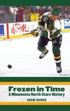 Frozen in Time - A Minnesota North Stars History ebook by Adam Raider