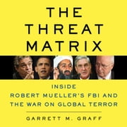 The Threat Matrix - Inside Robert Mueller's FBI and the War on Global Terror audiobook by Garrett M. Graff
