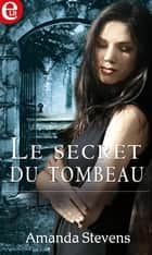 Le secret du tombeau eBook by Amanda Stevens