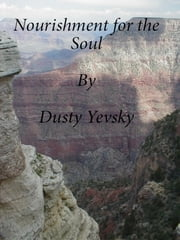 Nourishment For The Soul ebook by Dusty Yevsky