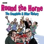 Round The Horne - The Complete And Utter History audiobook by Barry Took