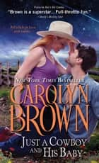 Just a Cowboy and His Baby eBook by Carolyn Brown