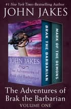 The Adventures of Brak the Barbarian Volume One - Brak the Barbarian * Mark of the Demons ebook by John Jakes