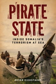 Pirate State: Inside Somalia's Terrorism at Sea ebook by Eichstaedt, Peter
