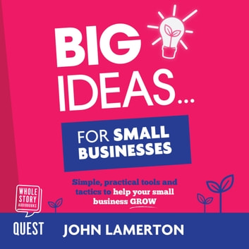 Big Ideas… for Small Businesses audiobook by John Lamerton