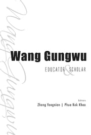 Wang Gungwu - Educator and Scholar ebook by Yongnian Zheng,Kok Khoo Phua