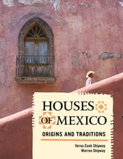 Houses of Mexico - Origins and Traditions ebook by Verna Cook Shipway,Warren Shipway