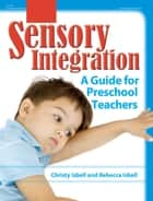 Sensory Integration ebook by Christy Isbell,Rebecca Isbell