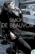 The Woman Destroyed (Harper Perennial Modern Classics) ebook by Simone de Beauvoir