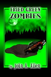 Fried Green Zombies ebook by John Allen
